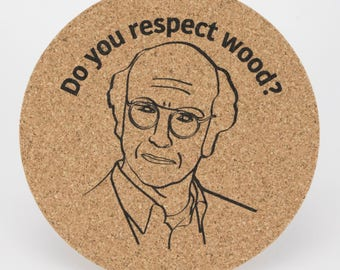 Set of 8 cork coasters. Do you respect wood? Curb Your Enthusiasm, Larry David