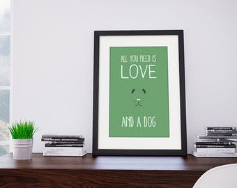 All you need is love. And a dog - Print