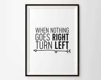 Scandinavian printable minimalist poster - When nothing goes right, turn left - black and white minimalist quote wall print