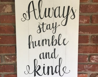 Always Stay Humble and Kind Wood Sign, Rustic Wood Sign, Rustic Wall Decor, Wedding Gift, Gift For Her, Wall Art, Wood Sign,