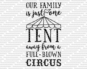 our family is just one tent away from a full-blown circus (one color), svg, cut, file, files, vector, clipart, funny, sign, circus, file
