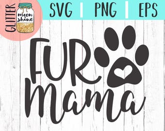 Fur Mama svg dxf eps png Files for Cutting Machines Cameo Cricut, Mom Life, Funny, Dog Mom, Pet Mom, Cat Mom, Dog Lover, Paw Print, Rescue