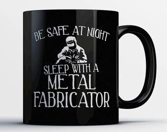 Metal Fabricator Coffee Mug - Sleep with a Metal Fabricator - Metal Fabricator Cup-Funny Metal Fabricator Present-Best Metal Fabricator Gift
