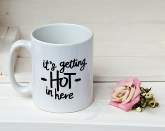 It's getting hot in here mug - funny mug, funny quote, quote