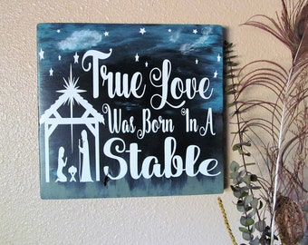 """SALE Sale  marked down from 31.00 Christmas Wall Decor Says:""""True Love Was Born In A Stable"""", One Of A Kind Hand Painted. Nice Gift!"""