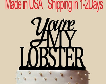 You're My Lobster Cake topper, Wedding Cake Topper, Acrylic Cake Topper, Cake Topper, CT179