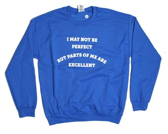I May Not Be Perfect But Parts Of Me Are Excellent Sweatshirt - Perfection Sweater - Holiday Sweater Pullover Oversize Sweat Shirt Top