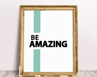 Printable Be Amazing Quote, Inspirational Wall Art