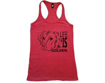 Golden Retriever Life Is Golden Tee, VNeck, Racerback Tank Top