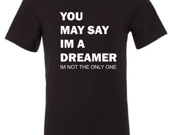 You may say i'm a dreamer t shirt music indie rock mod beatles lennon inspired fashion top mens ladies womens cotton t shirt