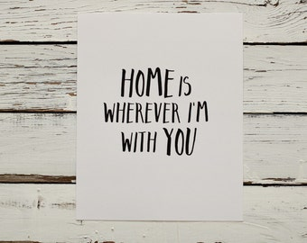 Home Is Wherever I'm With You - Digital Print