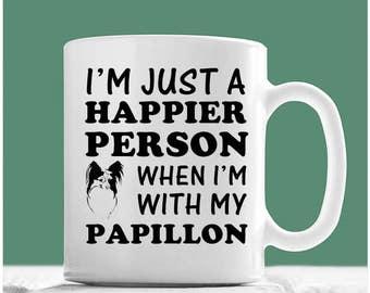 Papillon Dog Mug, I'm Just A Happier Person When I'm With My Papillon, Papillon Gifts, Papillon Coffee mug, Papillon Mug