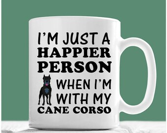 Cane Corso Mug, I'm Just A Happier Person When I'm With My Cane Corso, Cane Corso Gifts, Cane Corso Coffee Mug, Cane Corso Coffee Cup