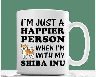 Shiba Inu Mug, I'm Just A Happier Person When I'm With My Shiba Inu, Shiba Inu Gifts, Shiba Inu Coffee Mug