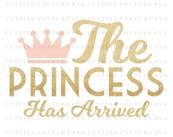 Baby Girl Svg Cutting File The Princess Has Arrived Svg Cutting File Coffee Svg Silhouette Cutting File Cricut Cutting File SVG DXF PNG File