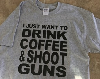 Just want to drink coffee and shoot guns