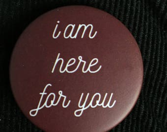 I Am Here For You- BADGE