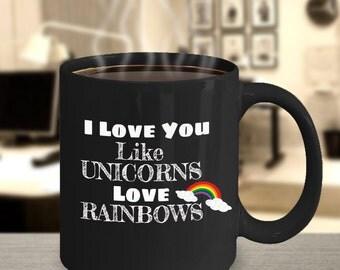 Unicorn Mug - I Love You Like Unicorns Love Rainbows - Valentine's Day or Birthday Gift