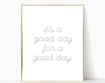 It's a good day for a good day printable, print, sign, wall decor, wall art, good day, today is a good day, good day sign,