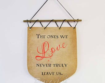 Harry Potter gift, Harry Potter quote Banner, The Ones We Love Never Truly Leave Us, Harry Potter Home Decor, Harry Potter Handmade Gift