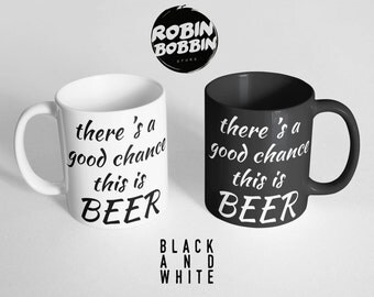 There's a Good Chance This is Beer Mug-21st Birthday Gift for Him,Brother Gift, Mens Gift for Dad-Christmas Gift Ideas-Beer Funny Coffee Mug