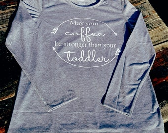 May your coffee be stronger than your toddler long sleeve tee