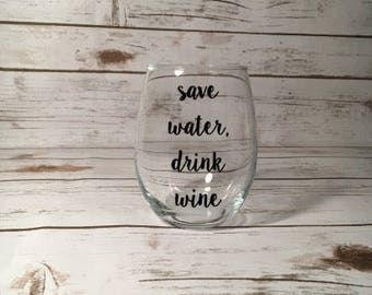 Save Water, Drink Wine Wine Glass, Wine Lover Gift, Wine Present