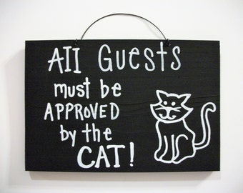 All GUESTS must be APPROVED by the CAT,wood sign,cat lovers,cat owner sign,humor