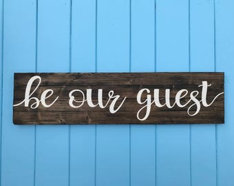 Be Our Guest - Be Our Guest Sign - Housewarming Gift - Wood Signs - Living Room Decor - Guest Room Decor - Home Decor - Mothers Day Gift