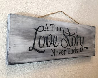 Master bedroom home decor Wall decor Hand painted wood sign A true love story never ends Wedding gift Bridal shower gift Love sign