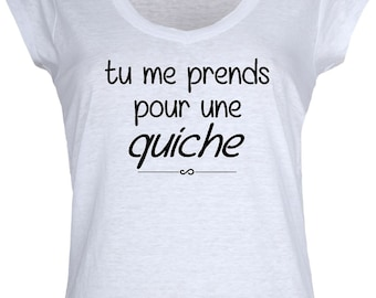T-shirt humorous woman, you'm think me a quiche.