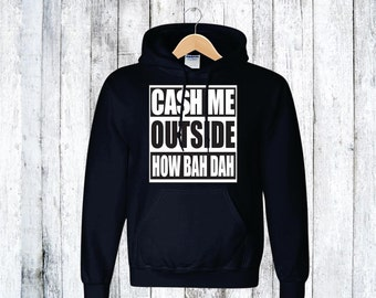 straight outta cash me outside how bow dah! hoodie unisex Cash Me Outside How Bow Dah Funny T Shirt limited time only high quality made