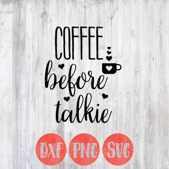 Coffee before Talkie Coffee Svg Funny Svg Sayings Coffee