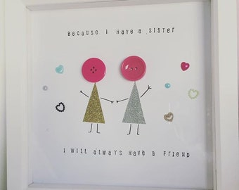 Because i have a sister i will always have a friend. Sister picture and frame gift.