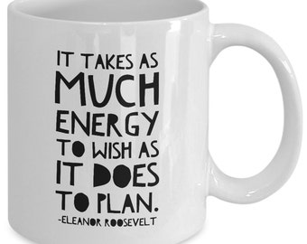 Inspirational Gift coffee mug - it takes as much energy to wish as it does to plan - Unique gift mug for him, her, husband, wife, men, women