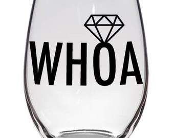 WHOA Diamond Wine Glass Bride Wine Glass Engaged Wine Glass Does This Ring Make me Look Engaged Wine Glass