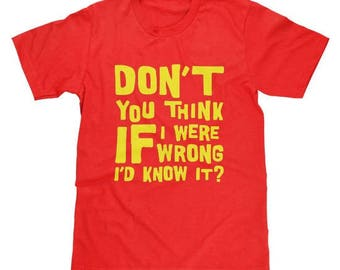 Sheldon Cooper Don't You Think If I Were Wrong I'd Know It Shirt Big Bang Theory Available in Adult & Youth Sizes Bazinga