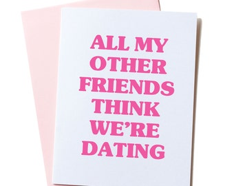 Best Friend Card, Funny Birthday Card, Funny Valentine's Card, Best Friend Card, Funny Friend Card, All My Other Friends Think We're Dating