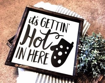 It's getting hot in here, Farm Kitchen Sign, Farmhouse sign, Baking Sign, Kitchen Decor, Wood Signs, Kitchen, Rustic Decor, Eat Sign