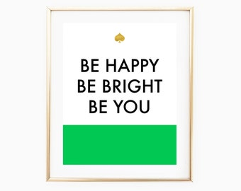 Be Happy Be bright Be You, Be Happy Sign, Inspirational Quote, Kate Spade Inspired Print, Kate Spade Decorations, Office Wall Art