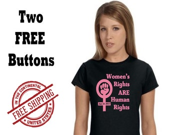 2 FREE Buttons w/TShirt Women's Rights 2-Sided Short Sleeve White or Black Women's Rights Human Rights, Protest, Resist, NO WALL, Feminist