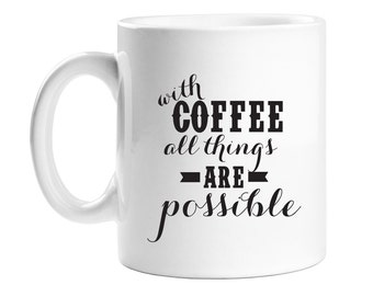 Coffee Mug - With Coffee all Things are Possible- WCM11OZ-ED3Y