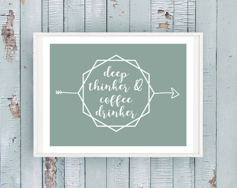 Deep Thinker, Coffee Drinker - Printable Home Decor Artwork - Download and Print yourself