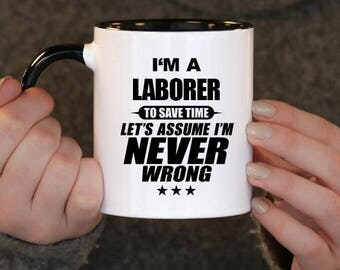 I'm a Laborer to Save Time Let's assume I'm Never Wrong, Laborer Gift, Laborer Birthday, Laborer Mug, Laborer , ,