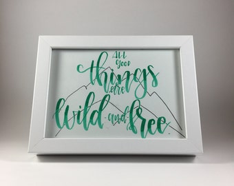 All Good Thing Are Wild and Free Hand Lettered Framable Print
