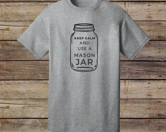 Keep Calm and Use A Mason Jar T-Shirt - Mason Jar - Keep Calm Shirt - Hipster Shirt - Canning - Preserving - Urban Farming - Kerr - Ball -