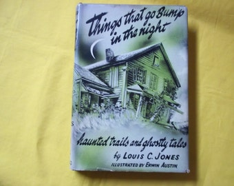 Things that go Bump in the Night, haunted trails and ghostly tales by Louis C. Jones, illustrated by Erwin Austin