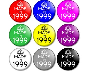 """Made in 1999 - 18th Birthday 25mm / 1"""" (1 inch) Pin Button Badge - Various colours available 18 Years Old in 2017 Year you were born"""
