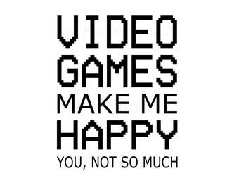 video games make me happy you not so much svg file, downloadable file, instant download, gaming svg, nerd svg, geek svg, gamer svg, teenage