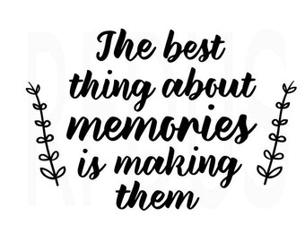 The best thing about memories is making them SVG, Farmhouse svg, rustic svg, cricut cutting file, memories svg, family time svg, sign svg